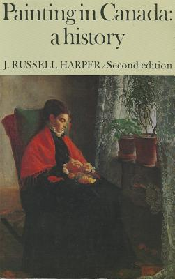 Painting in Canada: A History, J Russell Harper