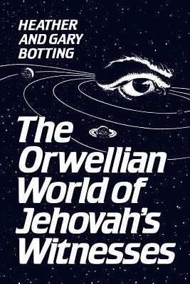 The Orwellian World of Jehovah's Witnesses, Botting, Heather;Botting, Gary