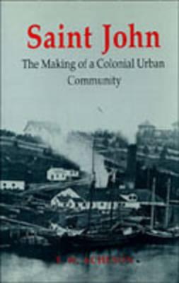 Image for Saint John: The Making of a Colonial Urban Community (Heritage)