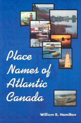 Place Names of Atlantic Canada, William B Hamilton