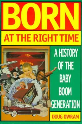 Image for Born at the Right Time: A History of the Baby Boom Generation (Heritage)