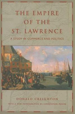 The Empire of the St. Lawrence: A Study in Commerce and Politics (RICH: Reprints in Canadian History), Creighton, Donald
