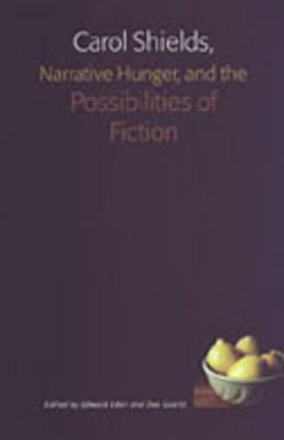 Carol Shields, Narrative Hunger, and the Possibilities of Fiction, Eden, Edward; Goertz, Dee (editors)
