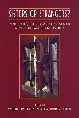 Image for Sisters or Strangers?: Immigrant, Ethnic, and Racialized Women in Canada History