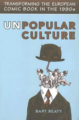 Image for Unpopular Culture: Transforming the European Comic Book in the 1990s (Studies in Book and Print Culture)