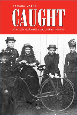Image for Caught: Montreal's Modern Girls and the Law, 1869-1945 (Studies in Gender and History)