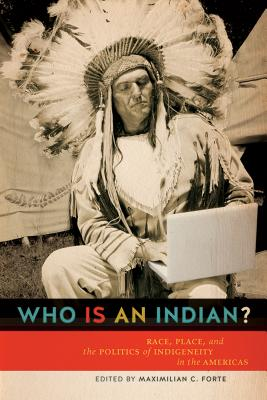 Image for Who is an Indian?: Race, Place, and the Politics of Indigeneity in the Americas