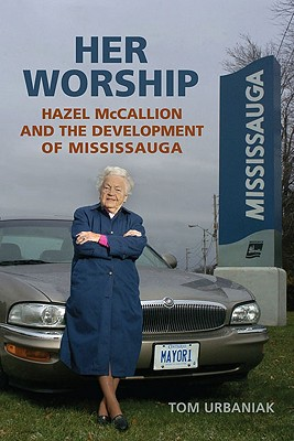 Image for Her Worship : Hazel mccalliion and the development of Mississauga