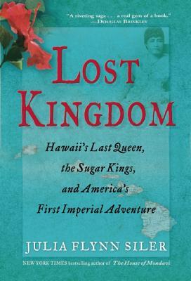 LOST KINGDOM : HAWAII'S LAST QUEEN  THE, JULIA FLYNN SILER