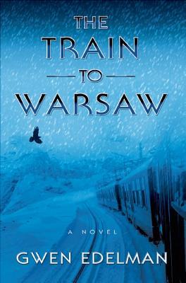 Train to Warsaw, The: A Novel, Gwen Edelman