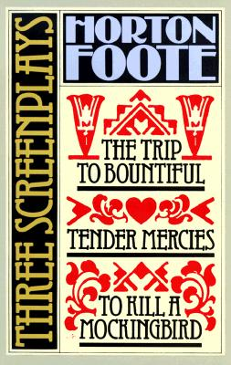 To Kill a Mockingbird : Tender Mercies and the Trip to Bountiful : 3 Screenplays, HORTON FOOTE