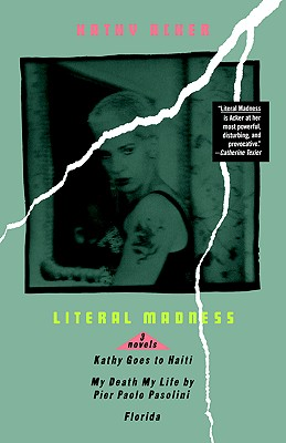 Image for Literal Madness: Kathy Goes to Haiti/my Death My Life by Pier Paolo Pasolini/florida Three Novels