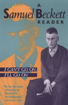 Image for I CAN'T GO ON, I'LL GO ON A SAMUEL BECKETT READER
