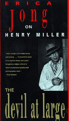 The Devil at Large: Erica Jong on Henry Miller, Jong, Erica