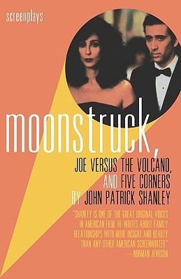 Moonstruck, Joe Versus the Volcano, and Five Corners : Screenplays, Shanley, John Patrick
