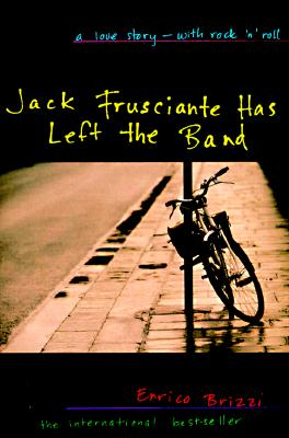 Jack Frusciante Has Left the Band: A Love Story- with Rock 'n' Roll, Brizzi, Enrico