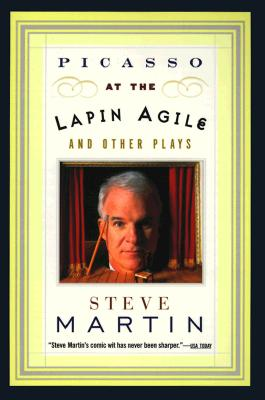 Picasso at the Lapin Agile and Other Plays, Steve Martin