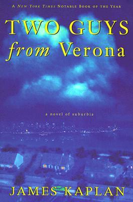 Two Guys from Verona: A Novel of Suburbia, Kaplan, James