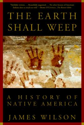The Earth Shall Weep: A History of Native America, Wilson, James