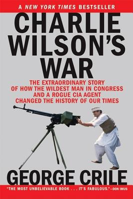 Charlie Wilson's War: The Extraordinary Story of the Largest Covert Operation in History, Crile, George