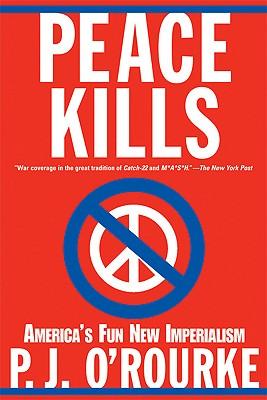 "Peace Kills: America's Fun New Imperialism, ""J., P. O'Rourke, J., P. O'Rourke"""