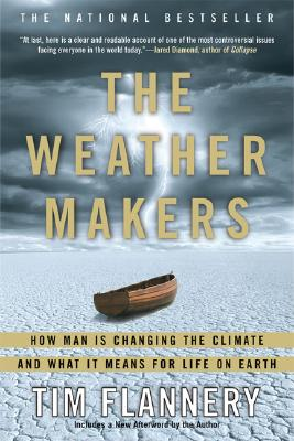 "The Weather Makers: How Man Is Changing the Climate and What It Means for Life on Earth, ""Flannery, Tim"""