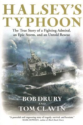 Halsey's Typhoon: The True Story of a Fighting Admiral, an Epic Storm, and an Untold Rescue, ROBERT DRURY, TOM CLAVIN
