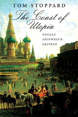 The Coast of Utopia: Voyage, Shipwreck, Salvage, Tom Stoppard