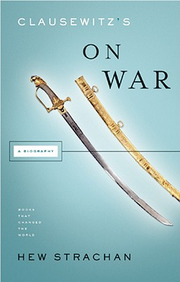 Image for Clausewitz's On War: A Biography (Books That Changed the World)