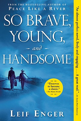 So Brave, Young, and Handsome: A Novel, LEIF ENGER
