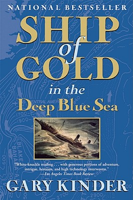 Ship of Gold in the Deep Blue Sea: The History and Discovery of the World's Richest Shipwreck, Gary Kinder
