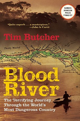 Blood River: The Terrifying Journey Through The World's Most Dangerous Country, Butcher, Tim