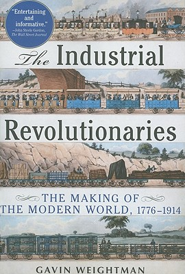 The Industrial Revolutionaries: The Making of the Modern World 1776-1914, Gavin Weightman