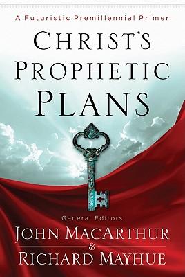 Image for Christ's Prophetic Plans: A Futuristic Premillennial Primer