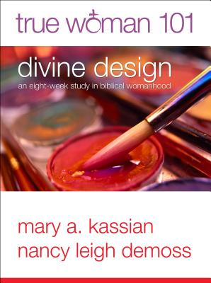 Image for True Woman 101: Divine Design: An Eight-Week Study on Biblical Womanhood (True Woman)