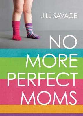 Image for No More Perfect Moms: Learn to Love Your Real Life