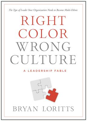 Image for Right Color, Wrong Culture: The Type of Leader Your Organization Needs to Become Multiethnic (Leadership Fable)