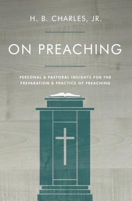 Image for On Preaching: Personal & Pastoral Insights for the Preparation & Practice of Preaching