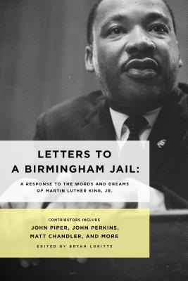 Letters to a Birmingham Jail: A Response to the Words and Dreams of Dr. Martin Luther King, Jr.