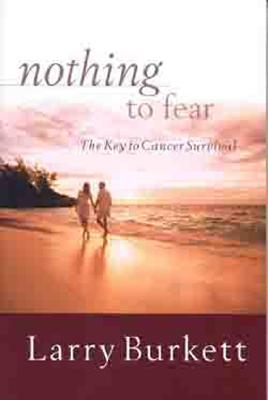 Nothing to Fear: The Key to Cancer Survival, Larry Burkett