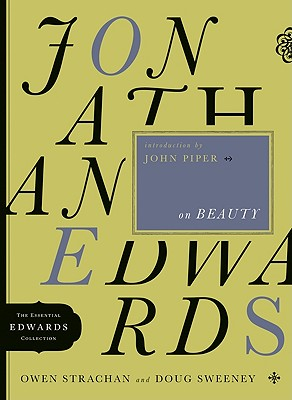 Jonathan Edwards on Beauty (The Essential Edwards Collection), Owen Strachan, Doug Sweeney