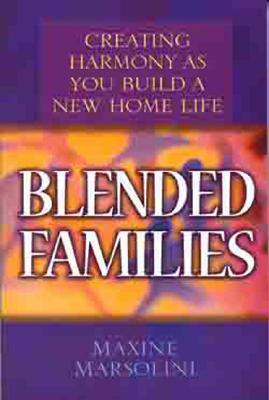 Image for Blended Families: Creating Harmony as You Build a New Home Life
