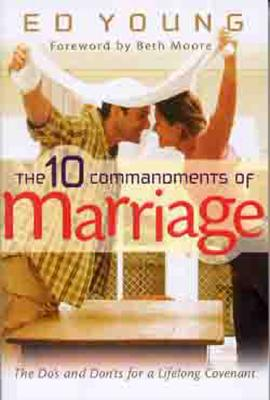 The 10 Commandments of marriage: The Do's and Don'ts for a Lifelong Covenant, Young, Ed