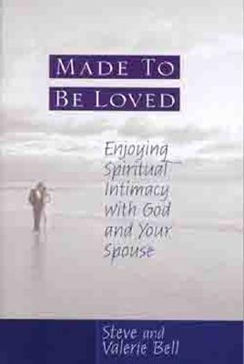 Image for Made to be Loved: Enyoying Spiritual Intimacy with God and Your Spouse