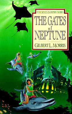 The Gates of Neptune (The Seven Sleepers Series, Book 2), Gilbert Morris