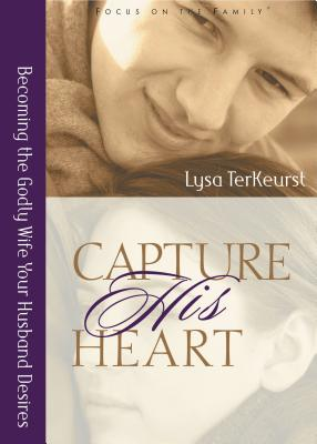 Image for Capture His Heart: Becoming the Godly Wife Your Husband Desires