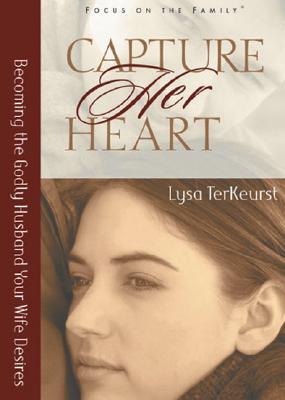 Capture Her Heart: Becoming the Godly Husband Your Wife Desires, Lysa TerKeurst