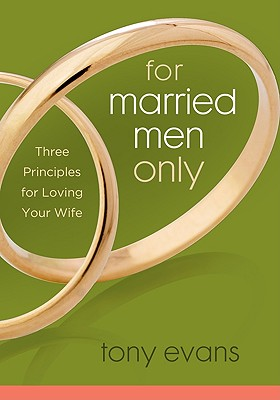Image for For Married Men Only: Three Principles for Loving Your Wife