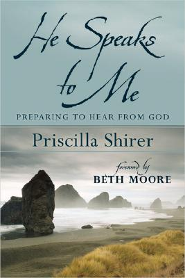 He Speaks to Me: Preparing to Hear the Voice of God, Priscilla Shirer