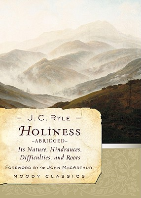 Holiness (Abridged): Its Nature, Hindrances, Difficulties, and Roots (Moody Classics), J. C. Ryle